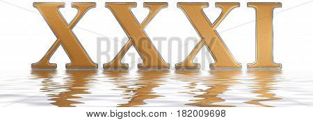 Roman Numeral Xxxi, Unus Et Triginta, 31, Thirty One, Reflected On The Water Surface, Isolated On  W