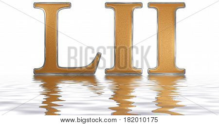 Roman Numeral Lii, Duo Et Quinquaginta, 52, Fifty Two, Reflected On The Water Surface, Isolated On
