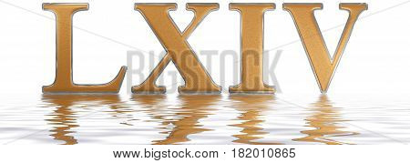 Roman Numeral Lxiv, Quattuor Et Sexaginta, 64, Sixty Four, Reflected On The Water Surface, Isolated