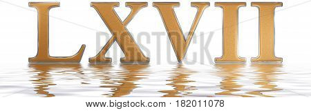 Roman Numeral Lxvii, Septem Et Sexaginta, 67, Sixty Seven, Reflected On The Water Surface, Isolated