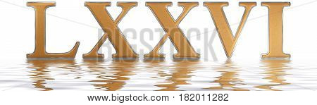 Roman Numeral Lxxvi, Sex Et Septuaginta, 76, Seventy Six, Reflected On The Water Surface, Isolated O