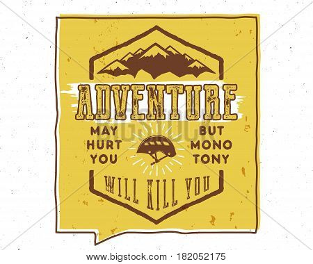 Vintage hand drawn typography poster illustration with sign adventure may hurt you but monotony will kill you - Grunge effect. Inside of yellow speech bubble. Motivational banner. Vector.