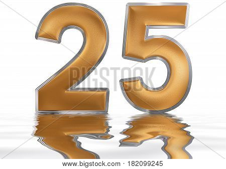 Numeral 25, Twenty Five, Reflected On The Water Surface, Isolated On  White, 3D Render