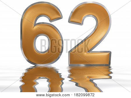 Numeral 62, Sixty Two, Reflected On The Water Surface, Isolated On  White, 3D Render