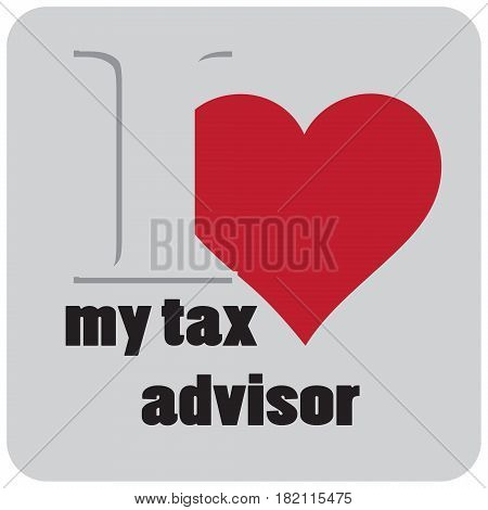 Label I love my tax advisor. Vector illustration.