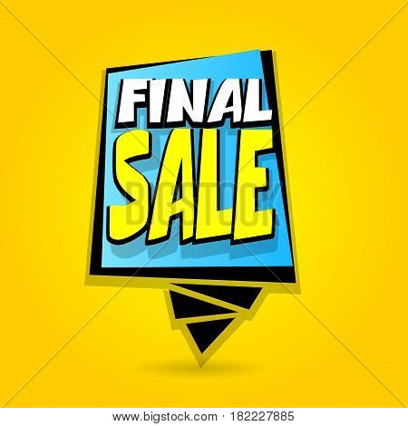 Finale sale advertising web label badge. Comic text speech bubble. Vector illustration best price and discount. Special offer tag colored paper banner for print. Summer Winter sticker rates.