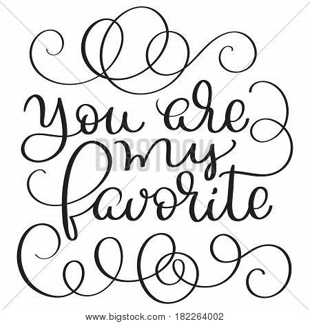 You are my favorite vector vintage text on white background. Calligraphy lettering illustration EPS10.