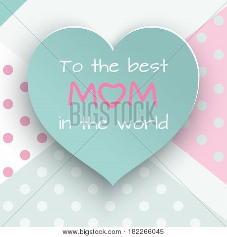 Green paper cuted heart on white, pink dotted background for mother's day or women's day greeting card, paper cut out style. Vector illustration, text to the best mom in the world, layers are isolated