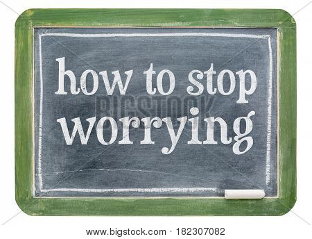 How to stop worrying - white chalk text on isolates slate blackboard