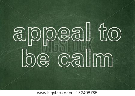 Political concept: text Appeal To Be Calm on Green chalkboard background