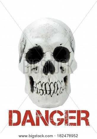 Human skull isolated on white background with the sample text danger