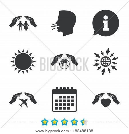 Hands insurance icons. Human life insurance symbols. Heart health sign. Travel flight symbol. Save world planet. Information, go to web and calendar icons. Sun and loud speak symbol. Vector