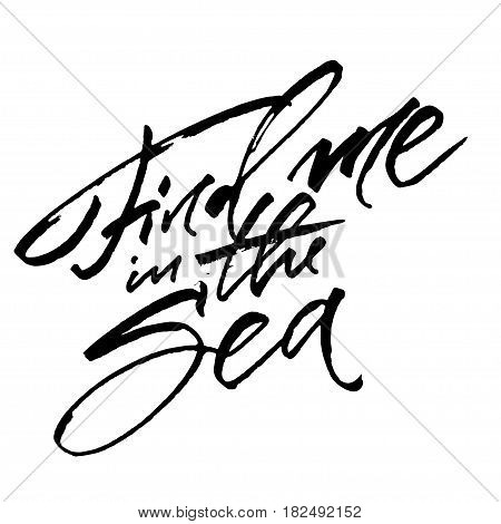 Find Me in the Sea. Modern Calligraphy Hand Lettering for Silk Screen Print