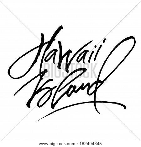 Hawaii Island. Modern Calligraphy Hand Lettering for Silk Screen Print