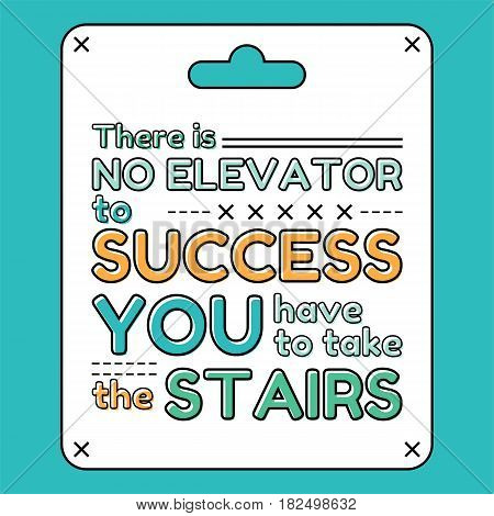 There is no elevator to success. You have to take the stairs. Inspirational and motivational quote, phrases in flat style. Illustration