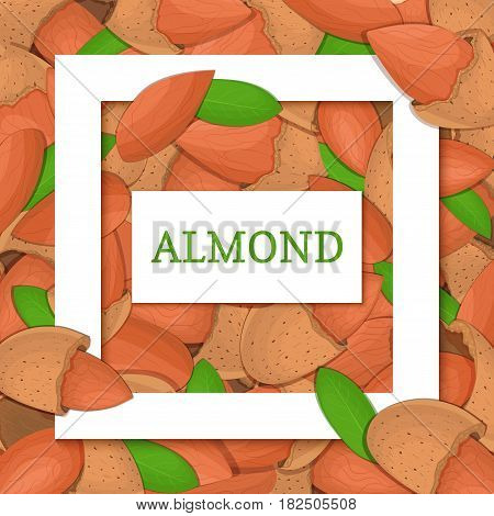 Square white frame and rectangle label on almond nuts background. Vector card illustration. Delicious almond closely spaced nuts background for design of food packaging juice breakfast
