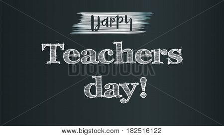 Happy teacher day. On school chalkboard backdrop with calligraphic text written in chalk. Realistic greeting banner for your congratulations cards.