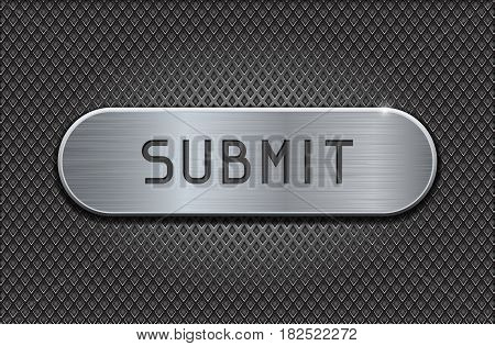SUBMIT metal button on iron perforated background. Diamond shape holes. Vector 3d illustration