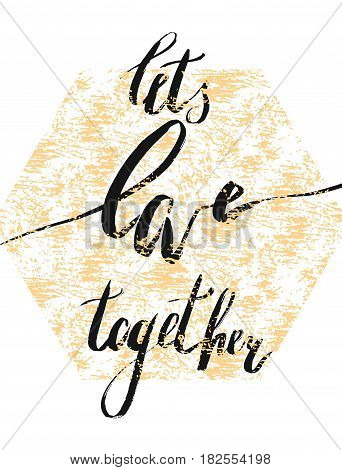 Romantic handwritten lettering quote Lets love together in gold hexagon isolated on white background.Honeymoon romantic card.