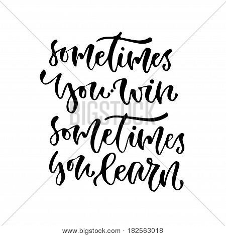 Sometimes you win sometimes you learn. Vector inspirational calligraphy. Modern print and t-shirt design