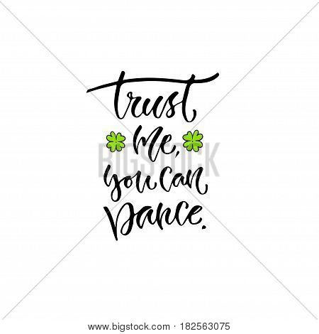 Trust me you can dance. Vector inspirational calligraphy. Modern print and t-shirt design.
