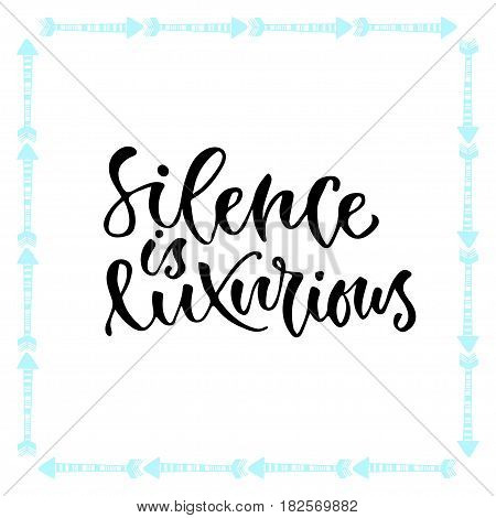 Vector inspirational calligraphy. Silence is luxurious. Modern print and t-shirt design