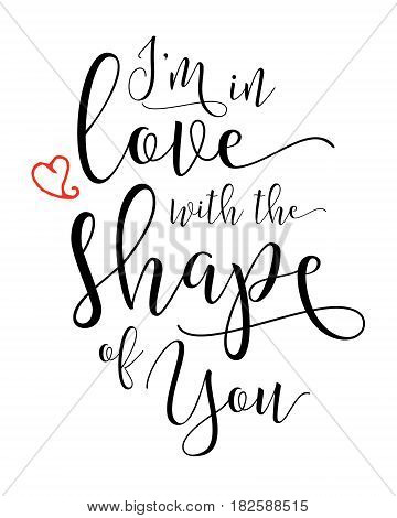I'm in Love with the Shape of you Calligraphy Typography Design Sheeran Music Lyrics poster with heart