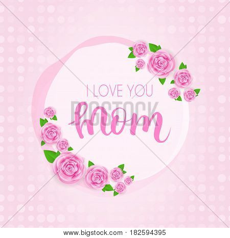 Mother's day greeting card with abstract pink roses lettering on dotted background . Vector illustration. I love you mom design for greeting card invitation holiday banners.