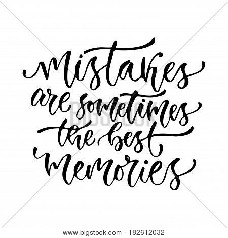 Vector inspirational calligraphy. Mistakes are sometimes the best memories. Modern print and t-shirt design