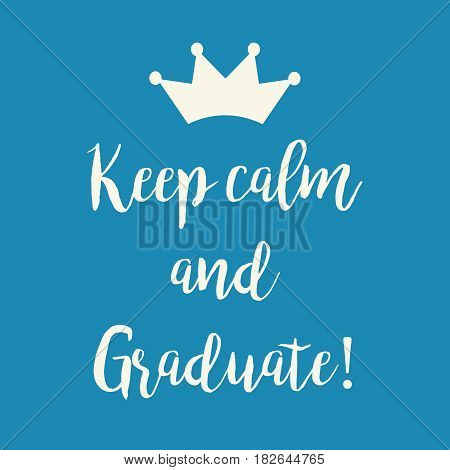 Cute blue motivational Keep calm and Graduate greeting card with a crown.