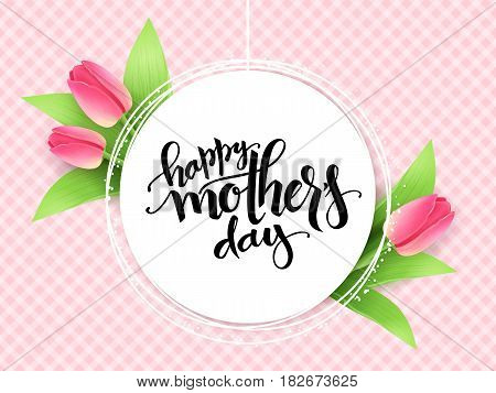 Vector mothers day greetings card with hand lettering - happy mother's day - with tulip flowers on checkered background.