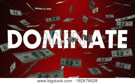 Dominate Highest Best Sales Revenue Money Profits 3d Illustration