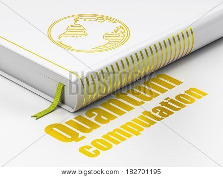 Science concept: closed book with Gold Globe icon and text Quantum Computation on floor, white background, 3D rendering