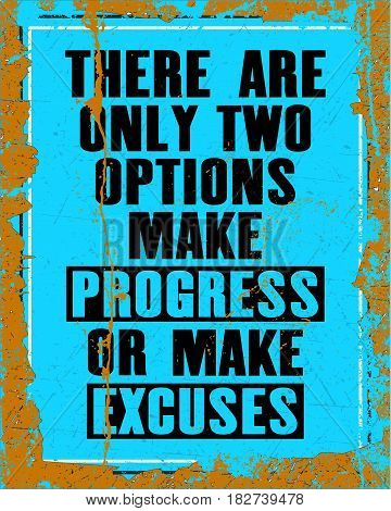 Inspiring motivation quote with text There Are Only Two Options Make Progress Or Make Excuses. Vector typography poster design concept. Distressed old metal sign texture.