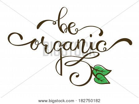 Hand-written lettering, calligraphic phrase Be Organic. Vector inscription, isolated on white background