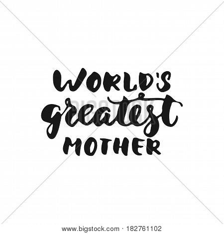 World's greatest mother - hand drawn lettering phrase isolated on the white background. Fun brush ink inscription for photo overlays greeting card or t-shirt print poster design