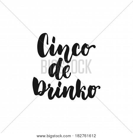 Cinco de Drinko. Cinco de Mayo mexican hand drawn lettering phrase isolated on the white background. Fun brush ink inscription for photo overlays greeting card or t-shirt print poster design