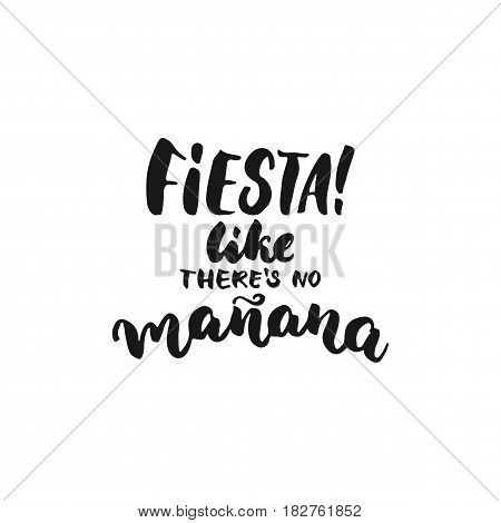 Fiesta like there's no manana. Cinco de Mayo mexican hand drawn lettering phrase isolated on the white background. Fun brush ink inscription for photo overlays greeting card or t-shirt print
