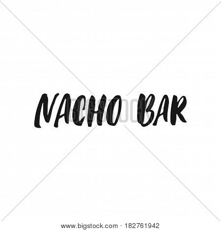 Nacho Bar. Cinco de Mayo mexican hand drawn lettering phrase isolated on the white background. Fun brush ink inscription for photo overlays greeting card or t-shirt print poster design