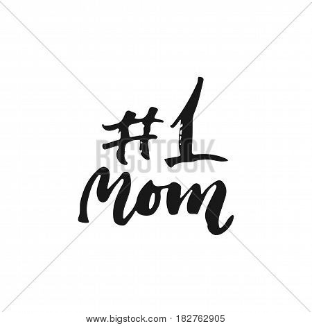 Number One Mom - hand drawn lettering phrase for Mother's Day isolated on the white background. Fun brush ink inscription for photo overlays, greeting card or t-shirt print, poster design