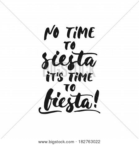 No time to siesta, it's time to fiesta Cinco de Mayo mexican hand drawn lettering phrase isolated on the white background. Fun brush ink inscription for photo overlays, greeting card or t-shirt print