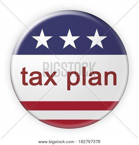 USA Politics News Badge: Tax Plan Button With US Flag 3d illustration