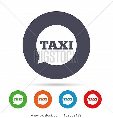 Taxi speech bubble sign icon. Public transport symbol Round colourful buttons with flat icons. Vector