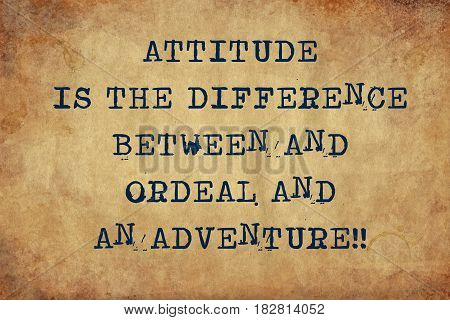 Inspiring motivation quote with typewriter text attitude is the difference between an ordeal and an adventure . Distressed Old Paper with Typing image.