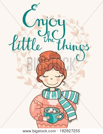 A sweet rosy dreaming girl with a cup of drink. Motivation phrase Enjoy the little things. Vector hand drawn illustration
