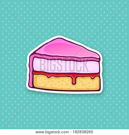 Vector illustration. A piece of cake with pink glaze cream fondant and confiture. Sticker in cartoon style with contour. For greeting cards, patches, prints for clothes, badges, posters, menus