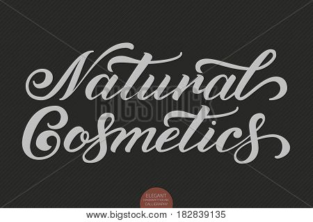 Hand drawn lettering - Natural Cosmetics. Elegant modern handwritten calligraphy. Vector Ink illustration. Typography poster on dark background. For cards, invitations, prints etc.