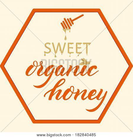 Hand drawn lettering -Sweet Organic honey. Elegant modern handwritten calligraphy. Vector Ink illustration. Typography poster on dark background. For cards, invitations, prints etc.