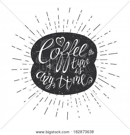 Quote on coffee bean. Coffee time is any time. Hand-drawn lettering for prints , posters, menu design and invitation . Calligraphy and typography style, chalk design.
