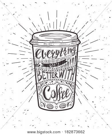 Quote on coffee cup. Hand-drawn lettering for prints , posters, menu design and invitation . Calligraphic and typographic design.